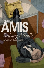 Raising a Smile : Selected Non-Fiction - Kingsley Amis
