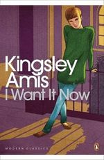 I Want it Now - Kingsley Amis