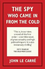 The Spy Who Came in from the Cold : The 50th Anniversary Edition - John le Carre