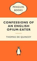 Confessions Of An English Opium-Eater : Popular Penguins - Thomas de Quincey