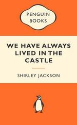 We Have Always Lived In The Castle : Popular Penguins - Shirley Jackson