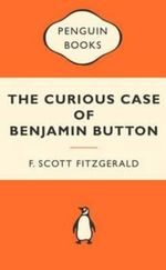 The Curious Case Of Benjamin Button :  Popular Penguins :  Popular Penguins The - F. Scott Fitzgerald