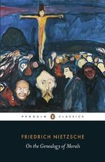 On the Genealogy of Morals : Penguin Classics - Friedrich Wilhelm Nietzsche