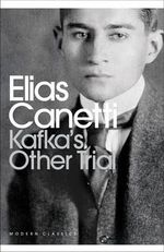 Kafka's Other Trial : The Letters to Felice - Elias Canetti