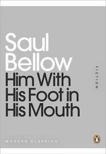 Him with His Foot in His Mouth : Mini Modern Classics - Saul Bellow