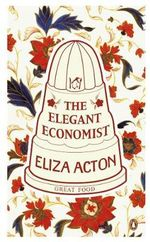 The Elegant Economist : The Great Food Series - Eliza Acton