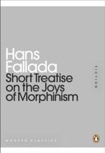 Short Treatise on the Joys of Morphinism : Mini Modern Classics - Hans Fallada