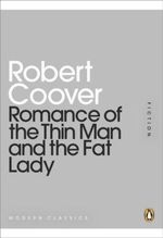 Romance of the Thin Man and the Fat Lady : Mini Modern Classics - Robert Coover
