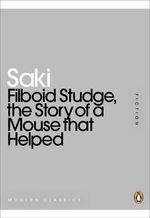 Filboid Studge, the Story of a Mouse That Helped : Mini Modern Classics - Saki