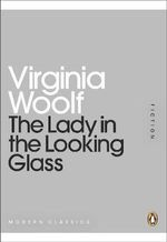 The Lady in the Looking Glass : Mini Modern Classics - Virginia Woolf
