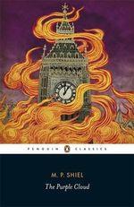 The Purple Cloud : Penguin Classics - M. P. Shiel