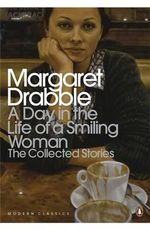 A Day in the Life of a Smiling Woman : The Collected Stories - Margaret Drabble