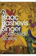 The Collected Stories : Collected Stories - Isaac Bashevis Singer