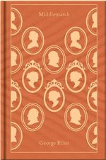 Middlemarch : Clothbound Classics   - George Eliot