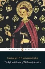 The Life and Passion of William of Norwich : Penguin Classics - Thomas of Monmouth