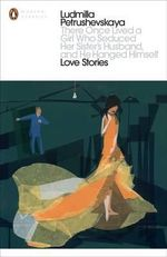 There Once Lived a Girl Who Seduced Her Sister's Husband, and He Hanged Himself : Love Stories - Ludmilla Petrushevskaya