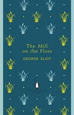 The Mill on the Floss : The Penguin English Library - George Eliot