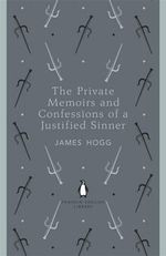 The Private Memoirs and Confessions of a Justified Sinner : The Penguin English Library - James Hogg