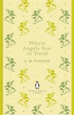Where Angels Fear to Tread : The Penguin English Library - E. M. Forster