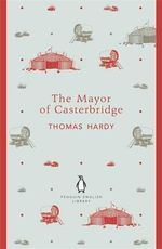 The Mayor of Casterbridge : Penguin English Library - Thomas Hardy