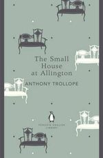 The Small House at Allington : The Penguin English Library - Anthony Trollope