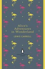 Alice's Adventures in Wonderland and Through the Looking Glass : The Penguin English Library - Lewis Carroll
