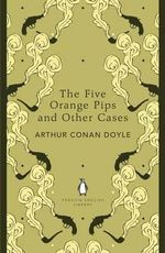 The Five Orange Pips and Other Cases : The Penguin English Library - Sir Arthur Conan Doyle