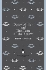 Daisy Miller and The Turn of the Screw : The Penguin English Library - Henry James