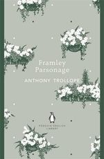 Framley Parsonage : The Penguin English Library - Anthony Trollope