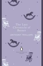 The Last Chronicle of Barset : Penguin English Library - Anthony Trollope