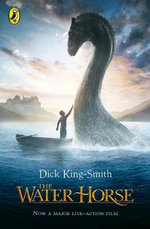 The Water Horse : Now A Major Live-Action Film - Dick King-Smith