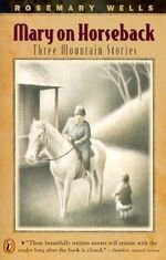 Mary on Horseback : Three Mountain Stories - Rosemary Wells