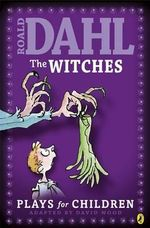 Witches : Plays for Children - Roald Dahl
