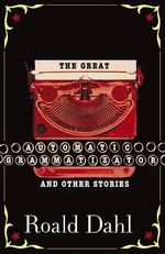The Great Automatic Grammatizator: & Other Stories :  & Other Stories The - Roald Dahl