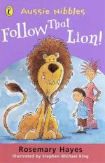 Aussie Nibbles : Follow That Lion  : For Young Readers - Rosemary Hayes