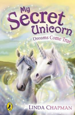 Dreams Come True : My Secret Unicorn Series : Book 2 - Linda Chapman