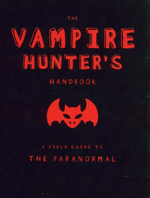 The Vampire Hunters Handbook : A Field Guide To The Paranormal - Erin Slonaker