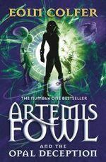 Artemis Fowl and the Opal Deception : Artemis Fowl Series : Book 4 - Eoin Colfer