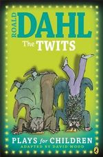 Twits : Plays for Children - Roald Dahl