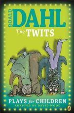 Twits : Plays for Children - Roald Dahl