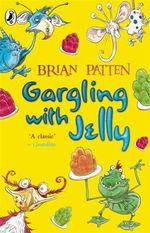 Gargling with Jelly : A Collection of Poems - Brian Patten