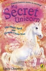 The Magic Spell & Dreams Come True : My Secret Unicorn Series : Book 1 & 2 - Linda Chapman