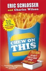 Chew on This : Everything You Don't Want to Know About Fast Food - Eric Schlosser