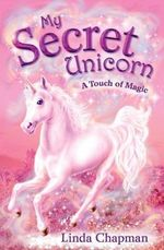 A Touch of Magic : My Secret Unicorn Series : Book 8 - Linda Chapman