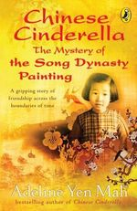 Chinese Cinderella : The Mystery of the Song Dynasty Painting - Adeline Yen Mah