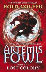 Artemis Fowl and the Lost Colony : Artemis Fowl Series : Book 5 - Eoin Colfer