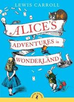 Puffin Classics : Alice's Adventures In Wonderland : Puffin Classics (Paperback) - Lewis Carroll