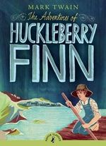 Puffin Classics: The Adventures of Huckleberry Finn - Mark Twain