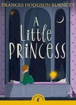 Puffin Classics : A Little Princess  - Frances Hodgson Burnett