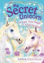 Stronger Than Magic & A Special Friend : My Secret Unicorn Series : Book 5 & 6 - Linda Chapman